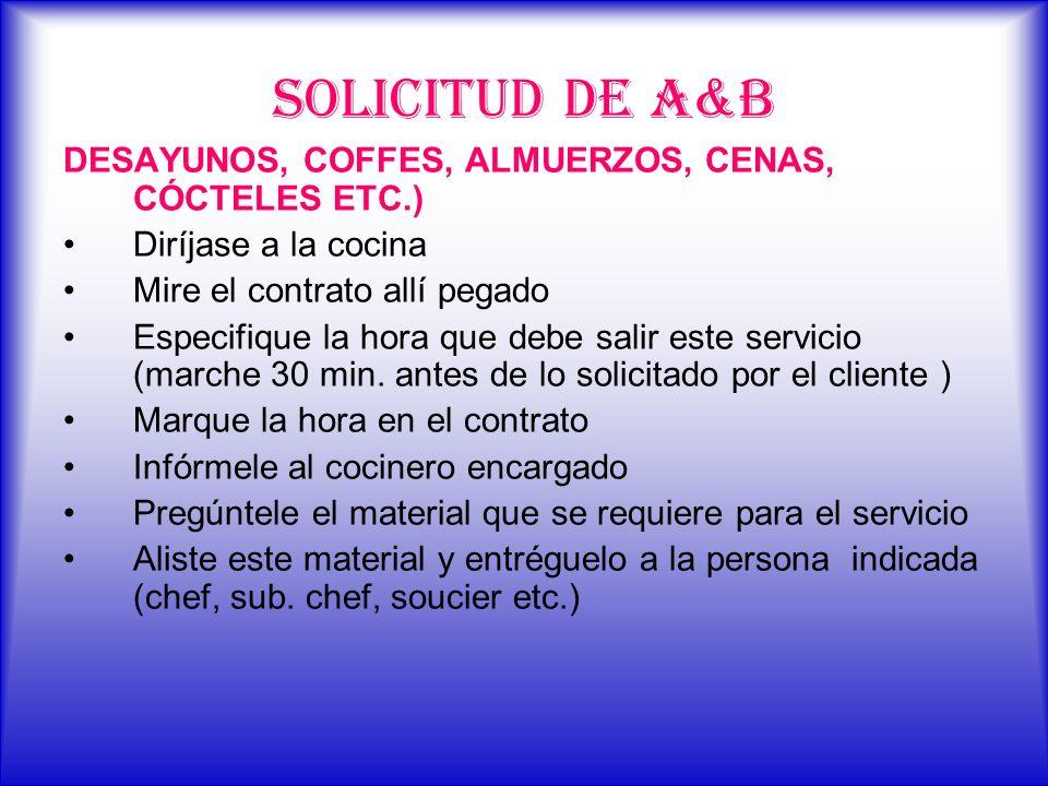 SOLICITUD DE A&B DESAYUNOS, COFFES, ALMUERZOS, CENAS, CÓCTELES ETC.) Diríjase a la cocina Mire el contrato allí pegado Especifique la hora que debe sa