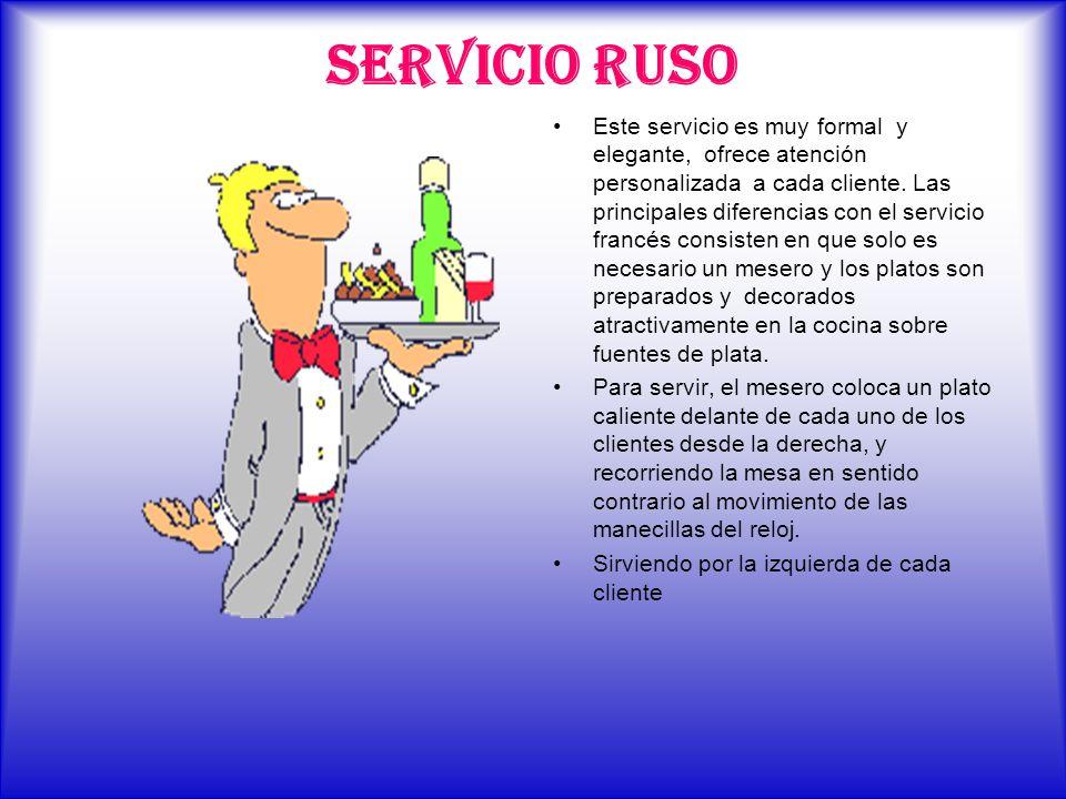 SERVICIO RUSO Este servicio es muy formal y elegante, ofrece atención personalizada a cada cliente. Las principales diferencias con el servicio francé