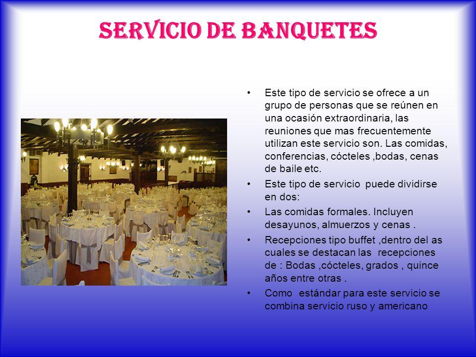 SERVICIO DE BANQUETES Este tipo de servicio se ofrece a un grupo de personas que se reúnen en una ocasión extraordinaria, las reuniones que mas frecue