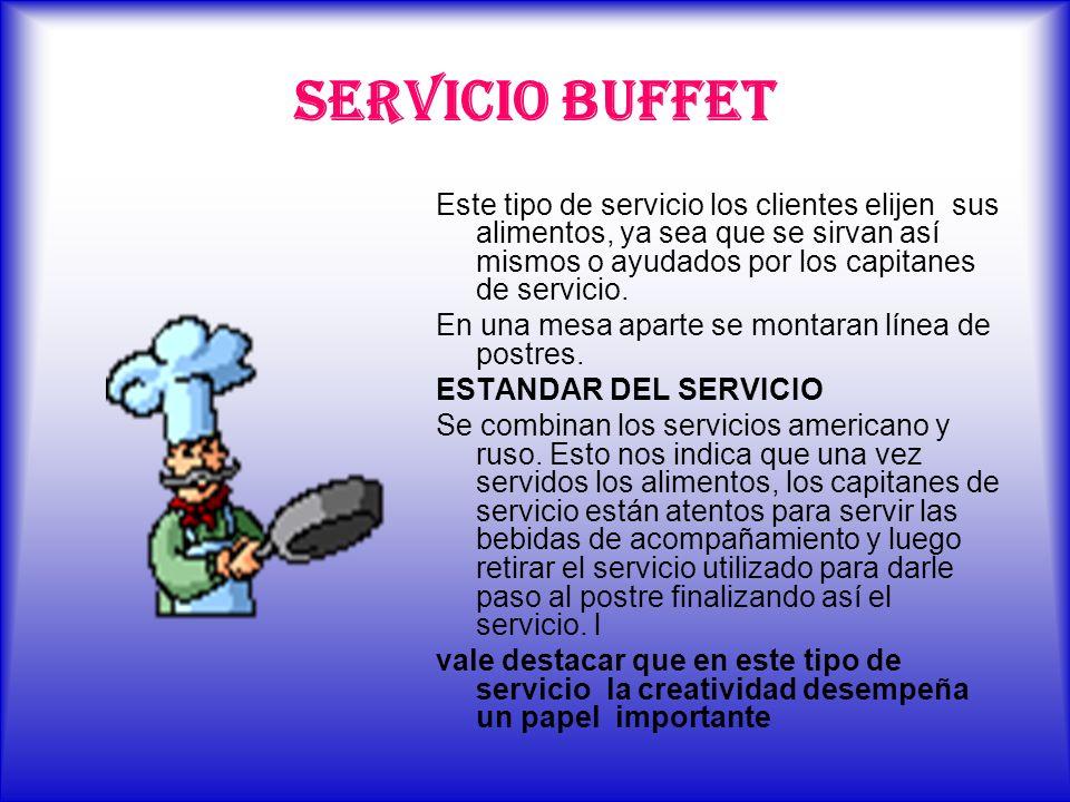 SERVICIO BUFFET Este tipo de servicio los clientes elijen sus alimentos, ya sea que se sirvan así mismos o ayudados por los capitanes de servicio. En