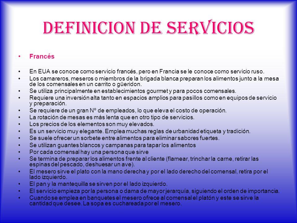 DEFINICION DE SERVICIOS Francés En EUA se conoce como servicio francés, pero en Francia se le conoce como servicio ruso. Los camareros, meseros o miem