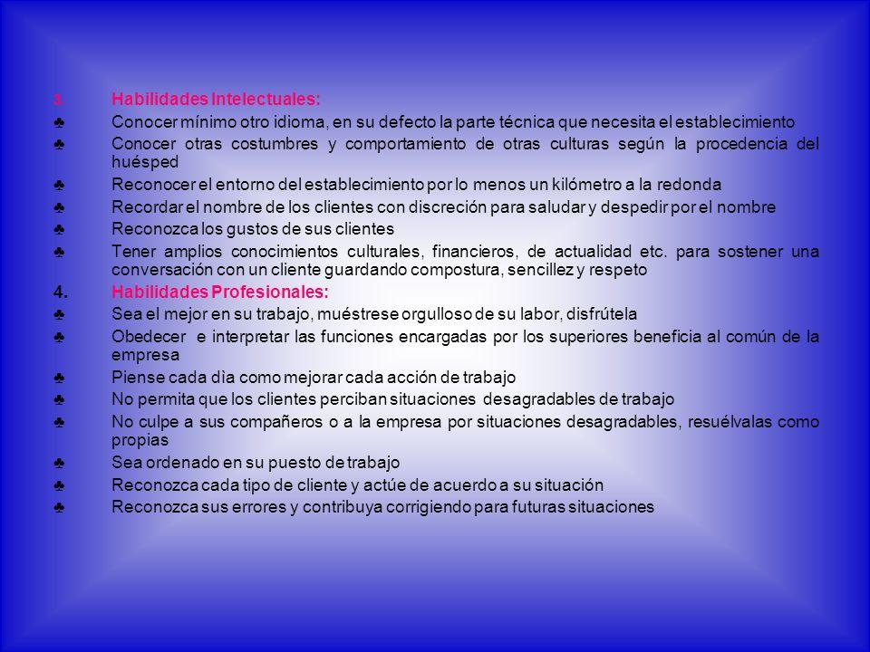 3. Habilidades Intelectuales: Conocer mínimo otro idioma, en su defecto la parte técnica que necesita el establecimiento Conocer otras costumbres y co
