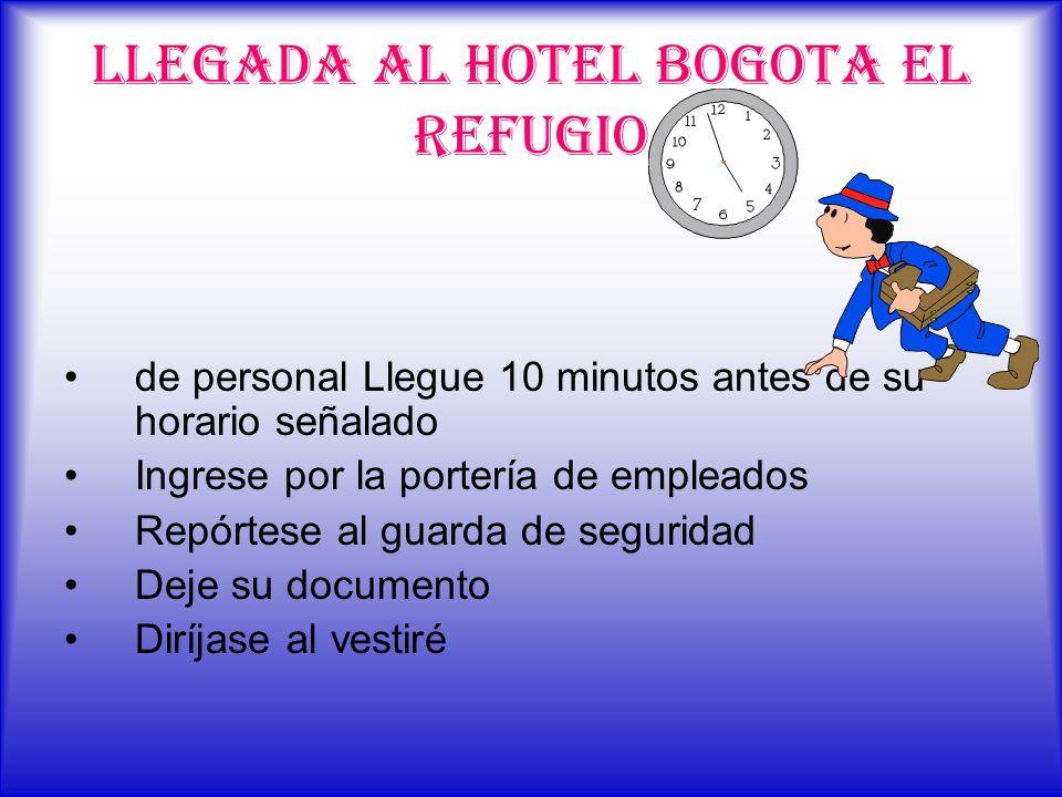 LLEGADA AL HOTEL BOGOTA EL REFUGIO de personal Llegue 10 minutos antes de su horario señalado Ingrese por la portería de empleados Repórtese al guarda