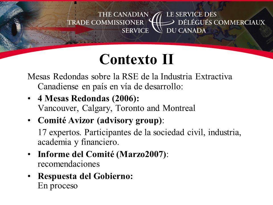 Mesas Redondas sobre la RSE de la Industria Extractiva Canadiense en país en vía de desarrollo: 4 Mesas Redondas (2006): Vancouver, Calgary, Toronto and Montreal Comité Avizor (advisory group): 17 expertos.