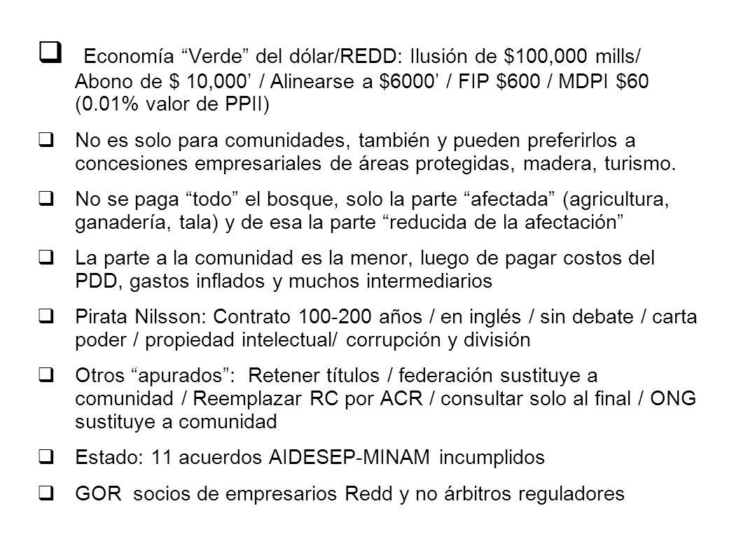Economía Verde del dólar/REDD: Ilusión de $100,000 mills/ Abono de $ 10,000 / Alinearse a $6000 / FIP $600 / MDPI $60 (0.01% valor de PPII) No es solo para comunidades, también y pueden preferirlos a concesiones empresariales de áreas protegidas, madera, turismo.