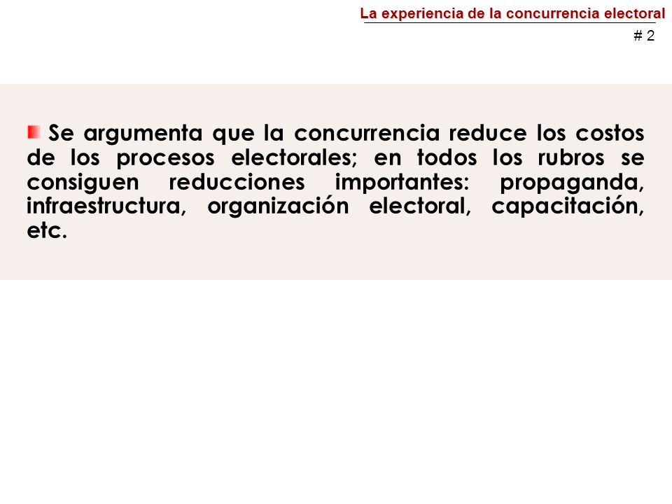 Se argumenta que la concurrencia reduce los costos de los procesos electorales; en todos los rubros se consiguen reducciones importantes: propaganda, infraestructura, organización electoral, capacitación, etc.