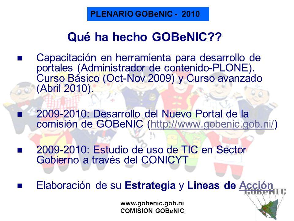 PLENARIO GOBeNIC - 2010 www.gobenic.gob.ni COMISION GOBeNIC Qué ha hecho GOBeNIC?? Capacitación en herramienta para desarrollo de portales (Administra