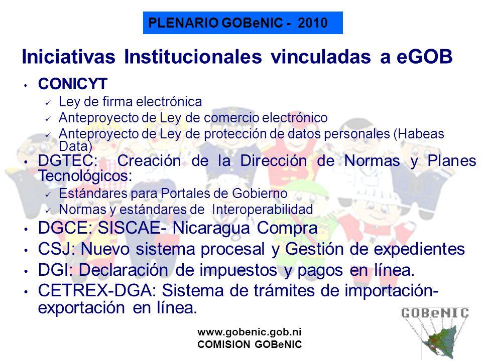 PLENARIO GOBeNIC - 2010 www.gobenic.gob.ni COMISION GOBeNIC Iniciativas Institucionales vinculadas a eGOB CONICYT Ley de firma electrónica Anteproyect