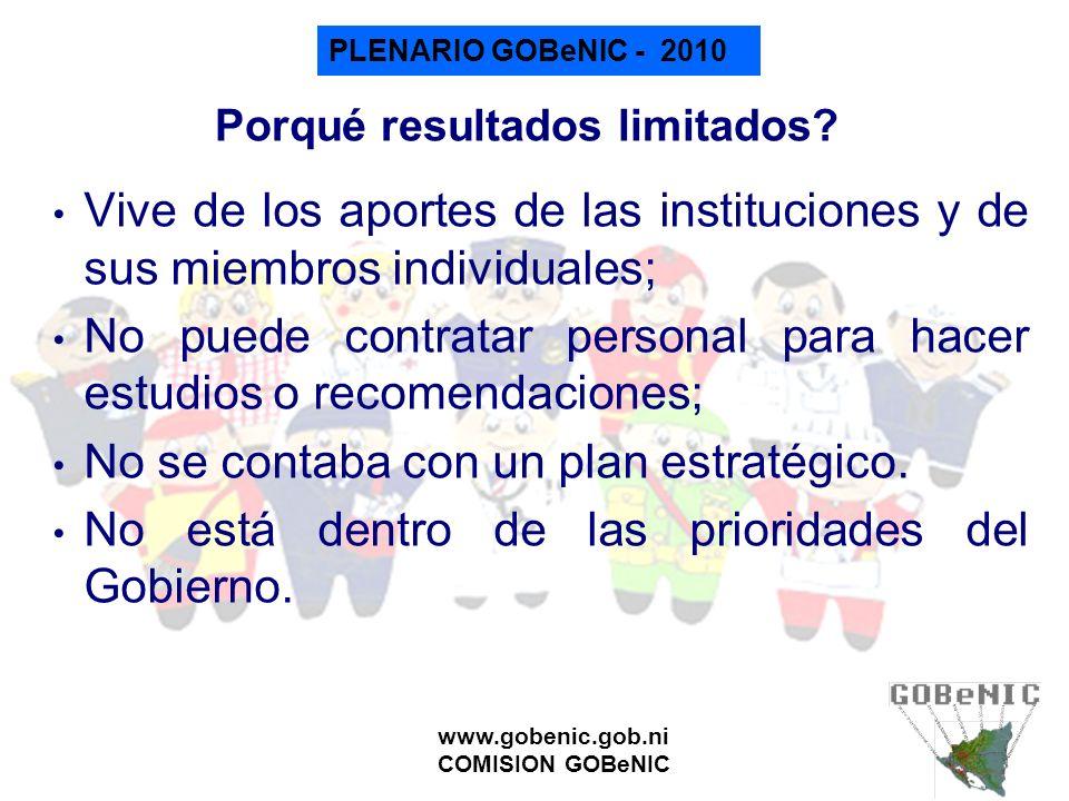 PLENARIO GOBeNIC - 2010 www.gobenic.gob.ni COMISION GOBeNIC Porqué resultados limitados? Vive de los aportes de las instituciones y de sus miembros in
