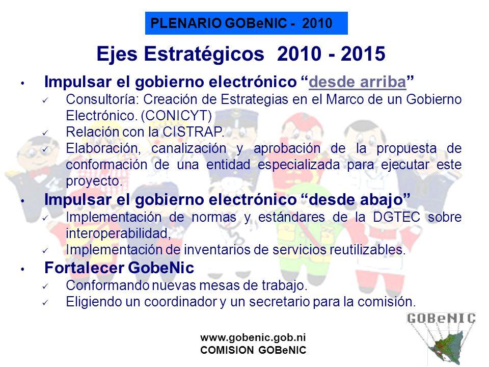 PLENARIO GOBeNIC - 2010 www.gobenic.gob.ni COMISION GOBeNIC Ejes Estratégicos 2010 - 2015 Impulsar el gobierno electrónico desde arribadesde arriba Co