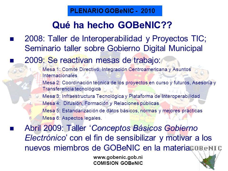PLENARIO GOBeNIC - 2010 www.gobenic.gob.ni COMISION GOBeNIC Qué ha hecho GOBeNIC?? 2008: Taller de Interoperabilidad y Proyectos TIC; Seminario taller