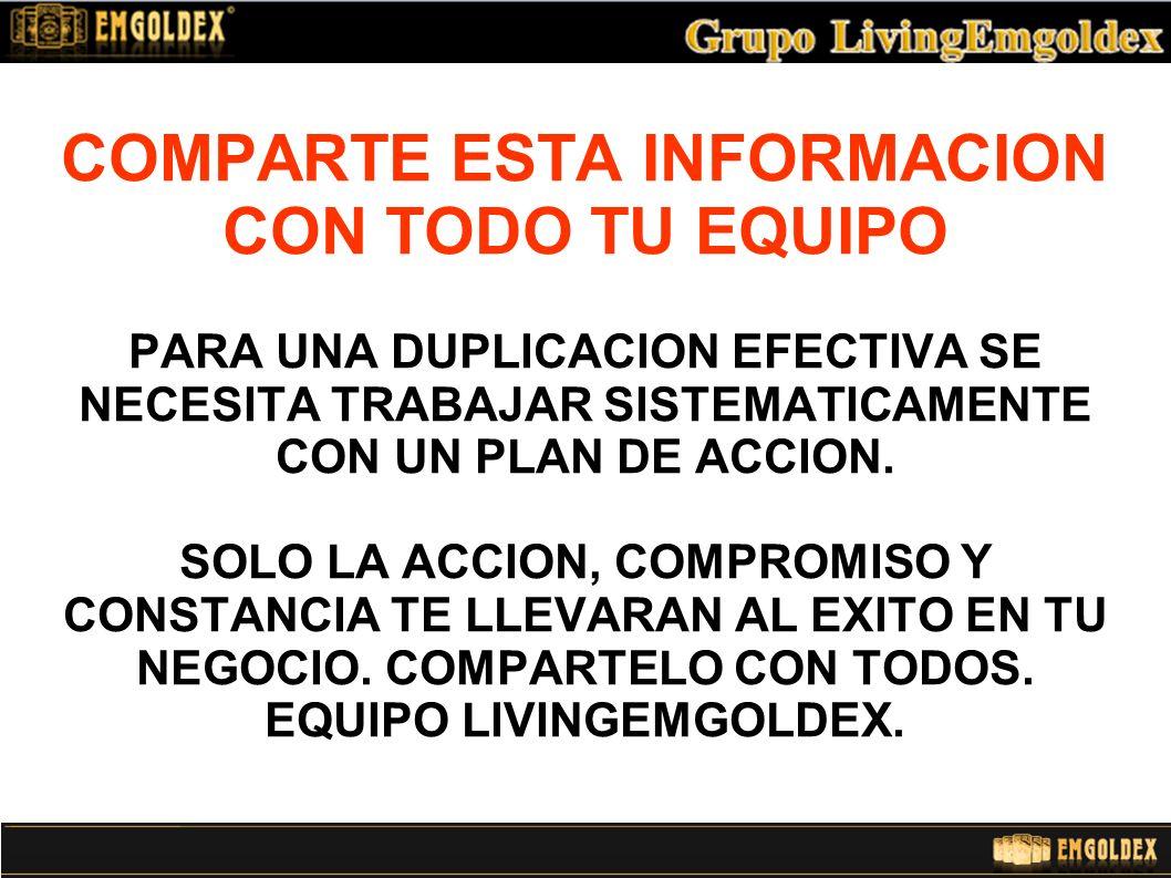 COMPARTE ESTA INFORMACION CON TODO TU EQUIPO PARA UNA DUPLICACION EFECTIVA SE NECESITA TRABAJAR SISTEMATICAMENTE CON UN PLAN DE ACCION.