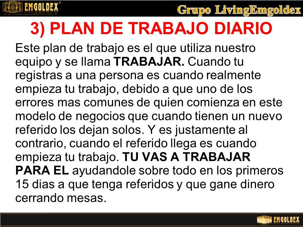 3) PLAN DE TRABAJO DIARIO Este plan de trabajo es el que utiliza nuestro equipo y se llama TRABAJAR.