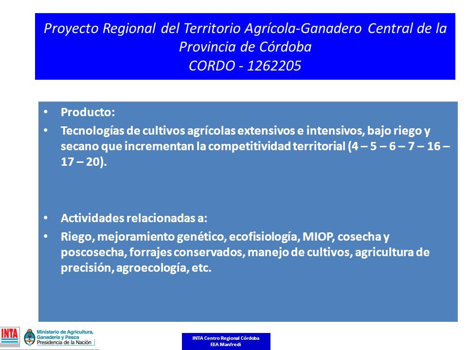 Proyecto Regional del Territorio Agrícola-Ganadero Central de la Provincia de Córdoba CORDO - 1262205 Producto: Tecnologías de cultivos agrícolas extensivos e intensivos, bajo riego y secano que incrementan la competitividad territorial (4 – 5 – 6 – 7 – 16 – 17 – 20).