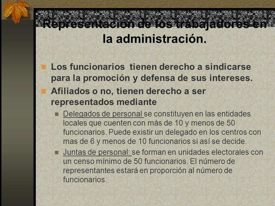 Representación de los trabajadores en la administración. Los funcionarios tienen derecho a sindicarse para la promoción y defensa de sus intereses. Af