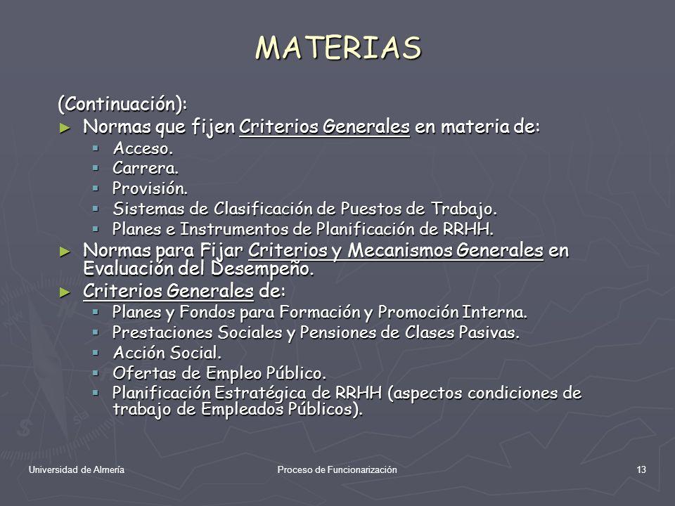Universidad de AlmeríaProceso de Funcionarización13 MATERIAS (Continuación): Normas que fijen Criterios Generales en materia de: Normas que fijen Crit