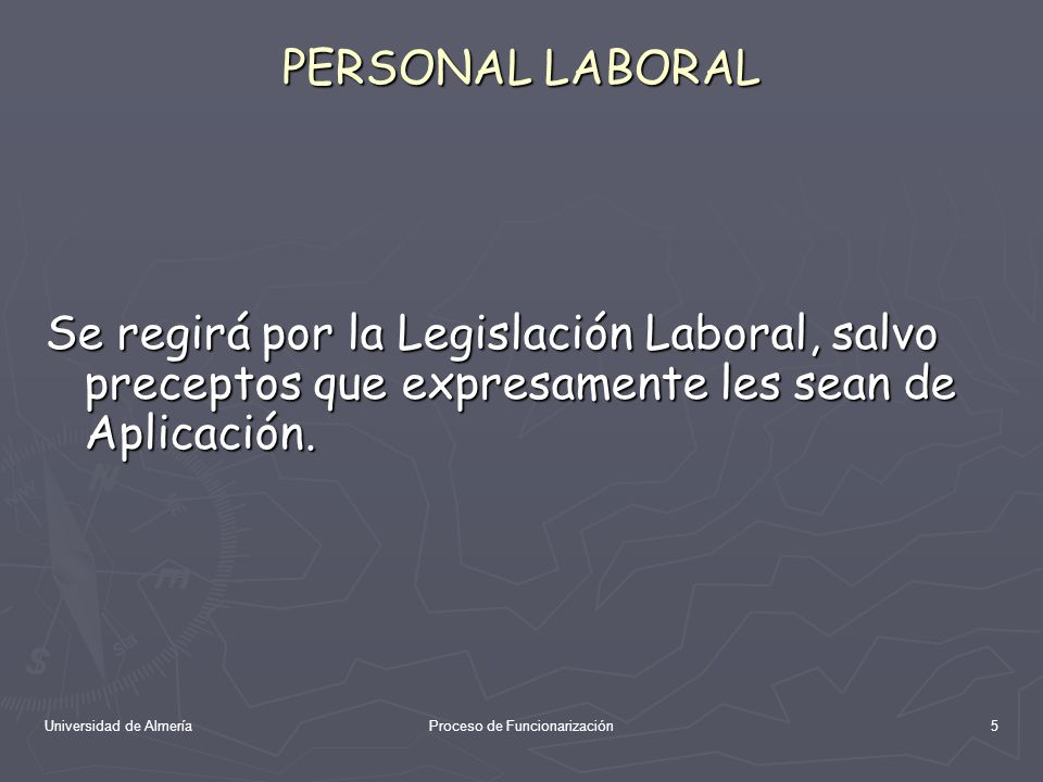 Universidad de AlmeríaProceso de Funcionarización5 PERSONAL LABORAL Se regirá por la Legislación Laboral, salvo preceptos que expresamente les sean de