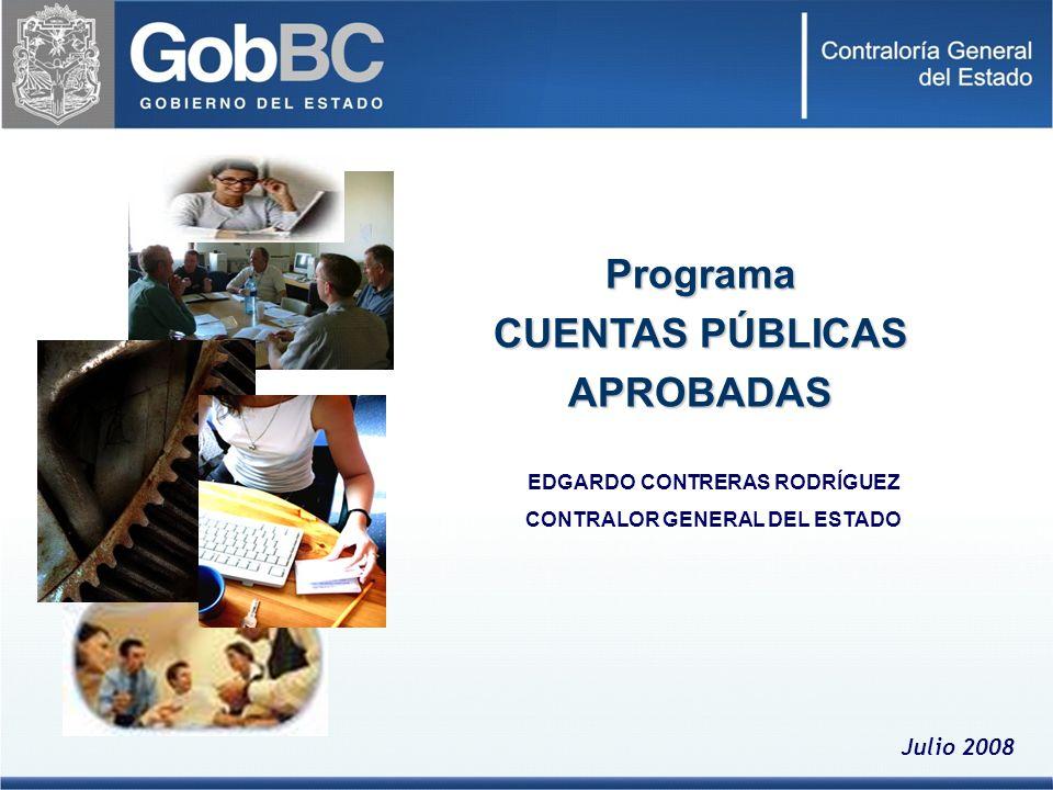 Programa CUENTAS PÚBLICAS APROBADAS Julio 2008 EDGARDO CONTRERAS RODRÍGUEZ CONTRALOR GENERAL DEL ESTADO