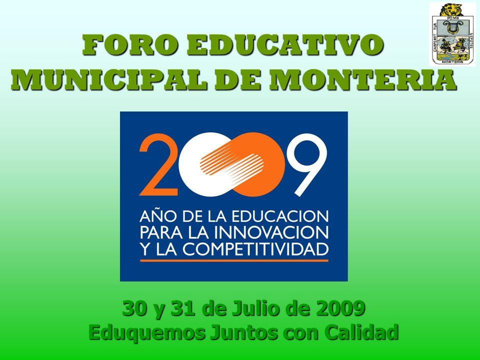 FORO EDUCATIVO MUNICIPAL DE MONTERIA 30 y 31 de Julio de 2009 Eduquemos Juntos con Calidad