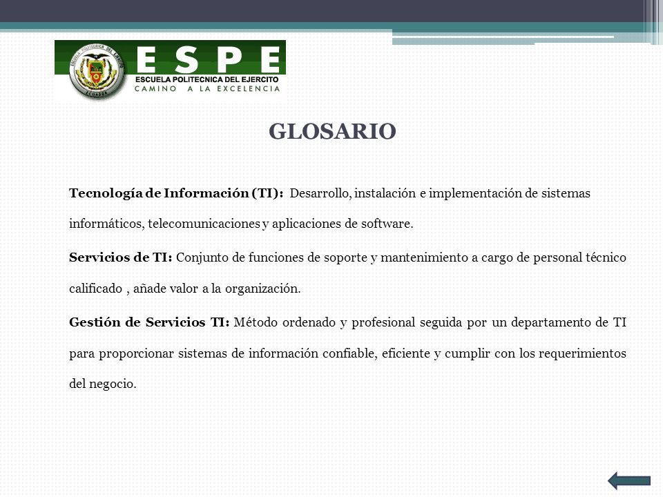 GLOSARIO Tecnología de Información (TI): Desarrollo, instalación e implementación de sistemas informáticos, telecomunicaciones y aplicaciones de softw