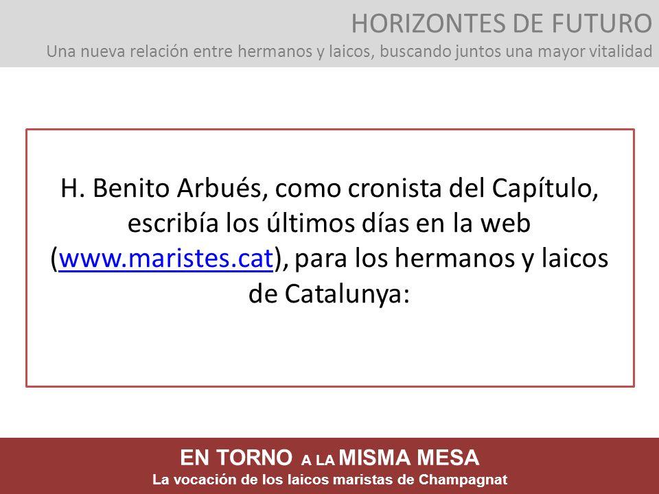 H. Benito Arbués, como cronista del Capítulo, escribía los últimos días en la web (www.maristes.cat), para los hermanos y laicos de Catalunya:www.mari