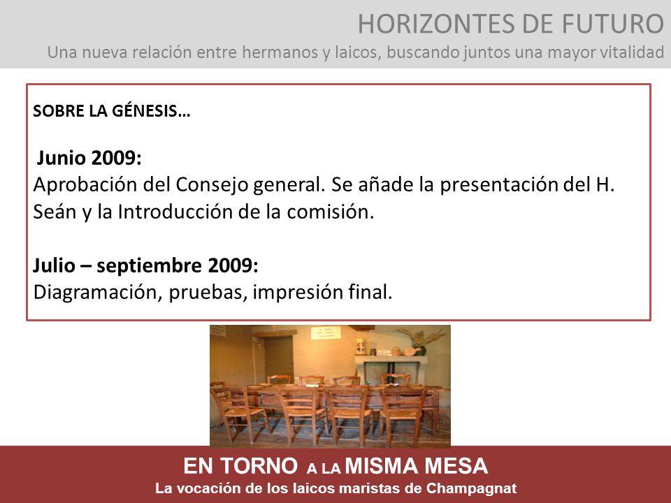 SOBRE LA GÉNESIS… Junio 2009: Aprobación del Consejo general. Se añade la presentación del H. Seán y la Introducción de la comisión. Julio – septiembr