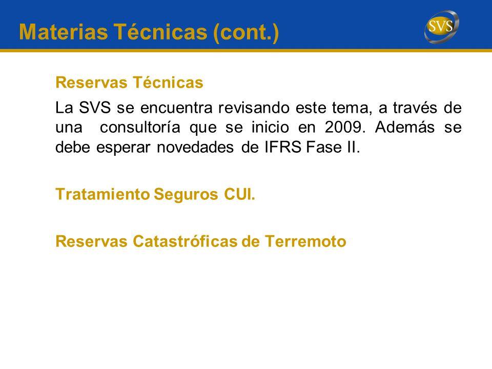 Materias Técnicas (cont.) Reservas Técnicas La SVS se encuentra revisando este tema, a través de una consultoría que se inicio en 2009. Además se debe