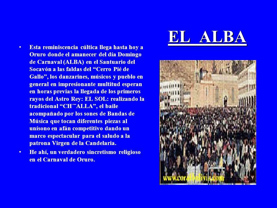 EL ALBA Esta reminiscencia cúltica llega hasta hoy a Oruro donde el amanecer del día Domingo de Carnaval (ALBA) en el Santuario del Socavón a las fald