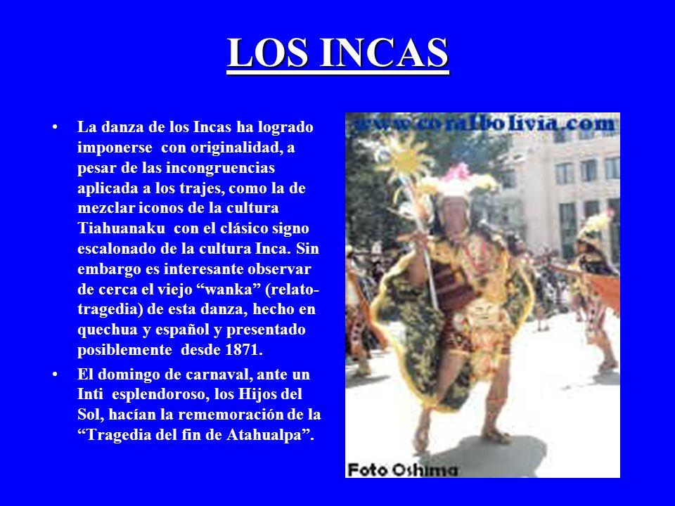 LOS INCAS La danza de los Incas ha logrado imponerse con originalidad, a pesar de las incongruencias aplicada a los trajes, como la de mezclar iconos de la cultura Tiahuanaku con el clásico signo escalonado de la cultura Inca.