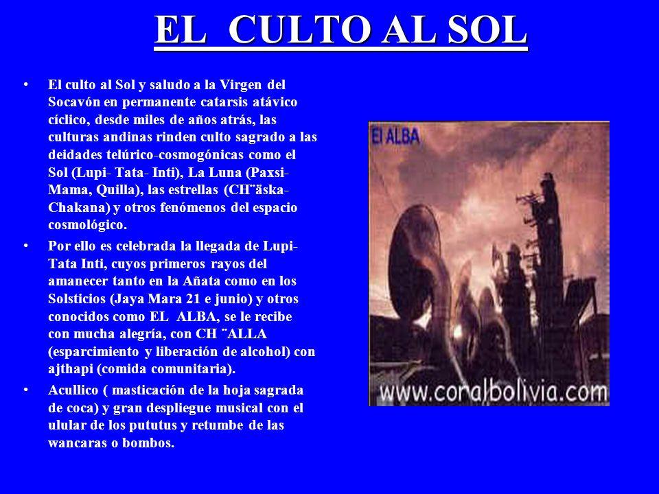 EL CULTO AL SOL El culto al Sol y saludo a la Virgen del Socavón en permanente catarsis atávico cíclico, desde miles de años atrás, las culturas andin