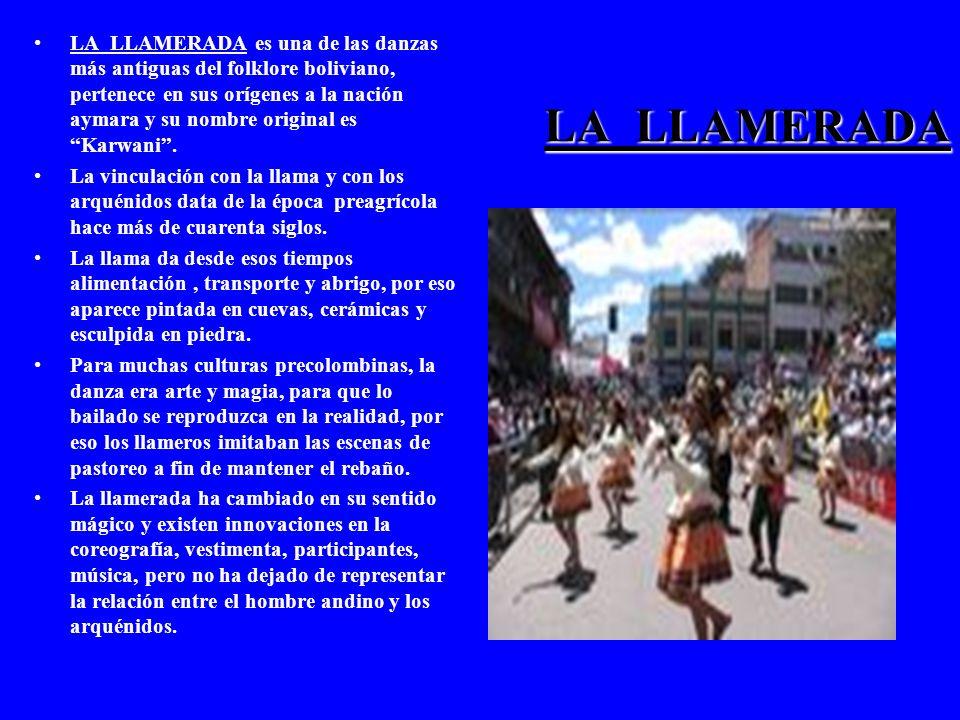 LA LLAMERADA LA LLAMERADA es una de las danzas más antiguas del folklore boliviano, pertenece en sus orígenes a la nación aymara y su nombre original es Karwani.