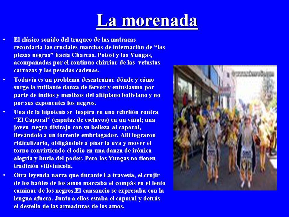 La morenada El clásico sonido del traqueo de las matracas recordaría las cruciales marchas de internación de las piezas negras hacia Charcas. Potosí y