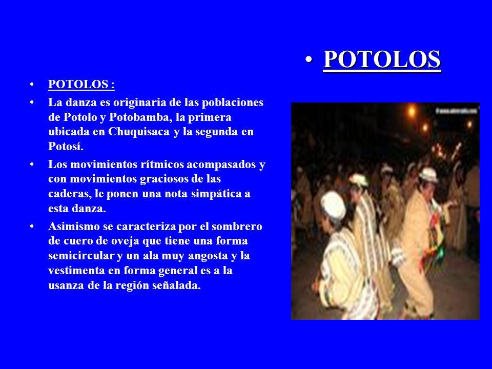 POTOLOS POTOLOS : La danza es originaria de las poblaciones de Potolo y Potobamba, la primera ubicada en Chuquisaca y la segunda en Potosí. Los movimi