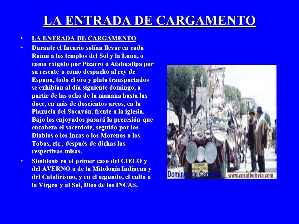 LA ENTRADA DE CARGAMENTO Durante el Incario solían llevar en cada Raimi a los templos del Sol y la Luna, o como exigido por Pizarro o Atahuallpa por s