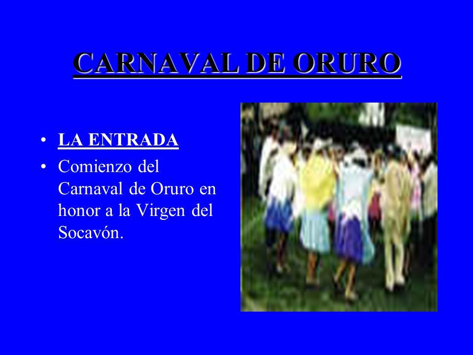 CARNAVAL DE ORURO LA ENTRADA Comienzo del Carnaval de Oruro en honor a la Virgen del Socavón.