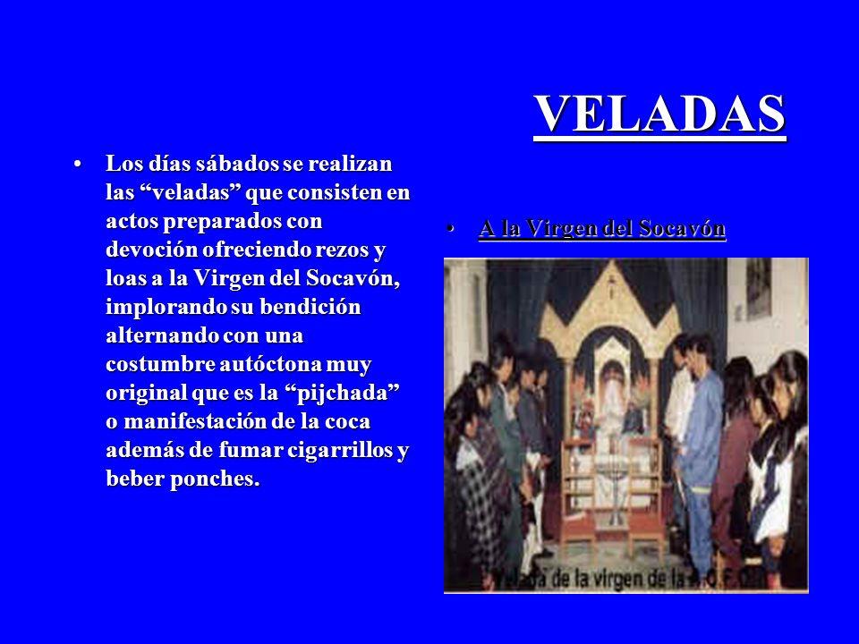 VELADAS Los días sábados se realizan las veladas que consisten en actos preparados con devoción ofreciendo rezos y loas a la Virgen del Socavón, implo