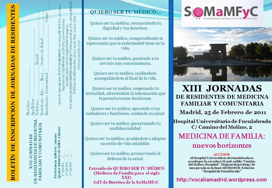 XIII JORNADAS DE RESIDENTES DE MEDICINA FAMILIAR Y COMUNITARIA Madrid, 25 de Febrero de 2011 Hospital Universitario de Fuenlabrada C/ Camino del Molin