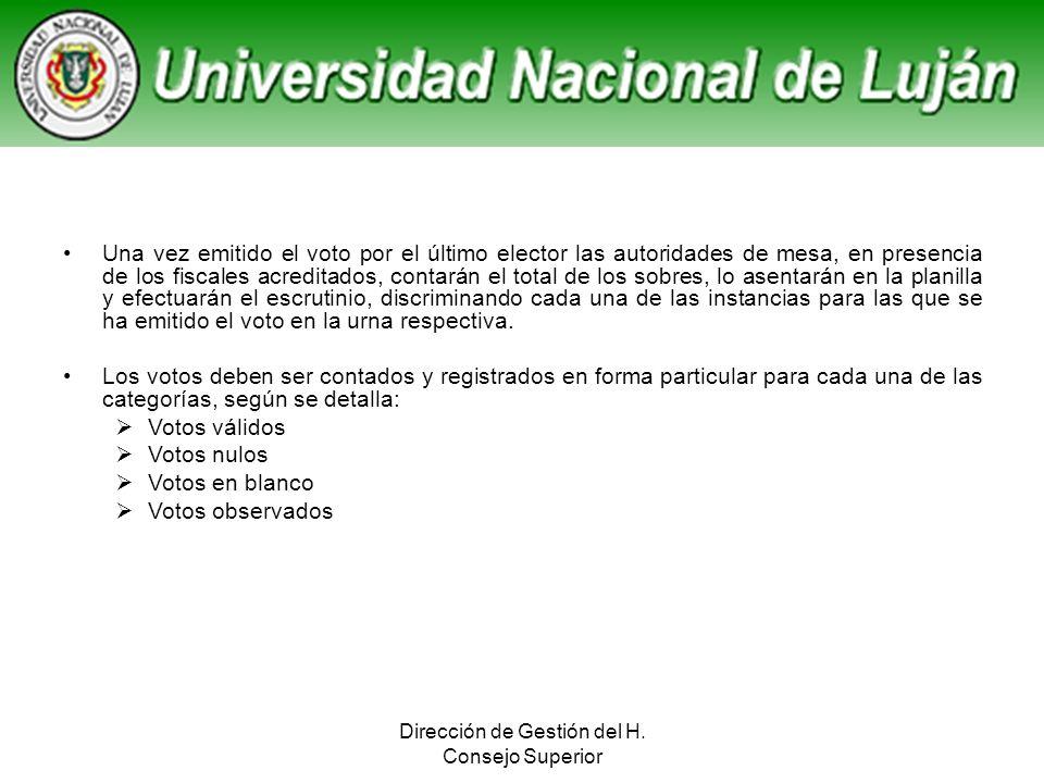 Dirección de Gestión del H. Consejo Superior Una vez emitido el voto por el último elector las autoridades de mesa, en presencia de los fiscales acred