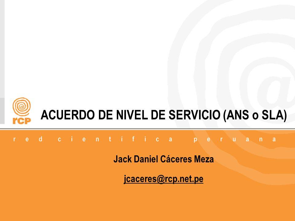 1/18 ACUERDO DE NIVEL DE SERVICIO (ANS o SLA) Jack Daniel Cáceres Meza jcaceres@rcp.net.pe