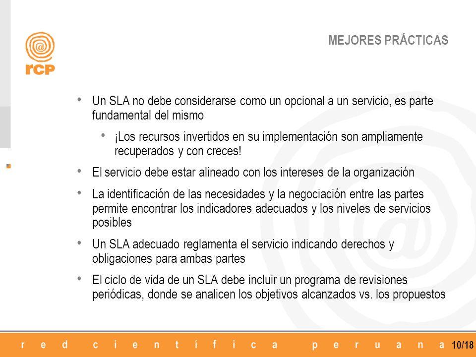 10/18 MEJORES PRÁCTICAS Un SLA no debe considerarse como un opcional a un servicio, es parte fundamental del mismo ¡Los recursos invertidos en su impl
