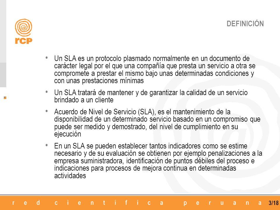 3/18 DEFINICIÓN Un SLA es un protocolo plasmado normalmente en un documento de carácter legal por el que una compañía que presta un servicio a otra se