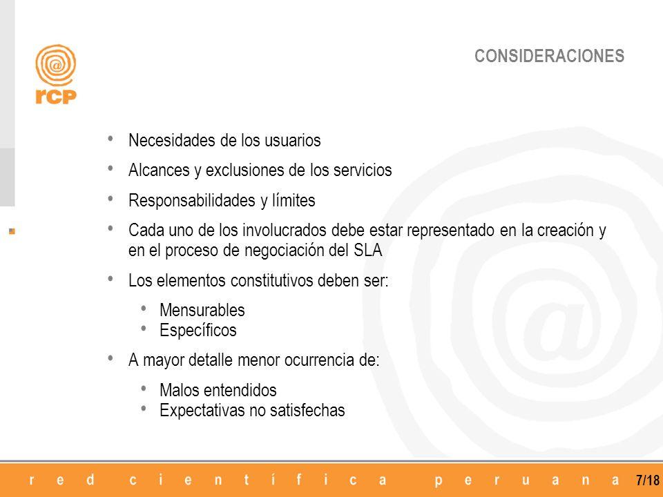 7/18 CONSIDERACIONES Necesidades de los usuarios Alcances y exclusiones de los servicios Responsabilidades y límites Cada uno de los involucrados debe