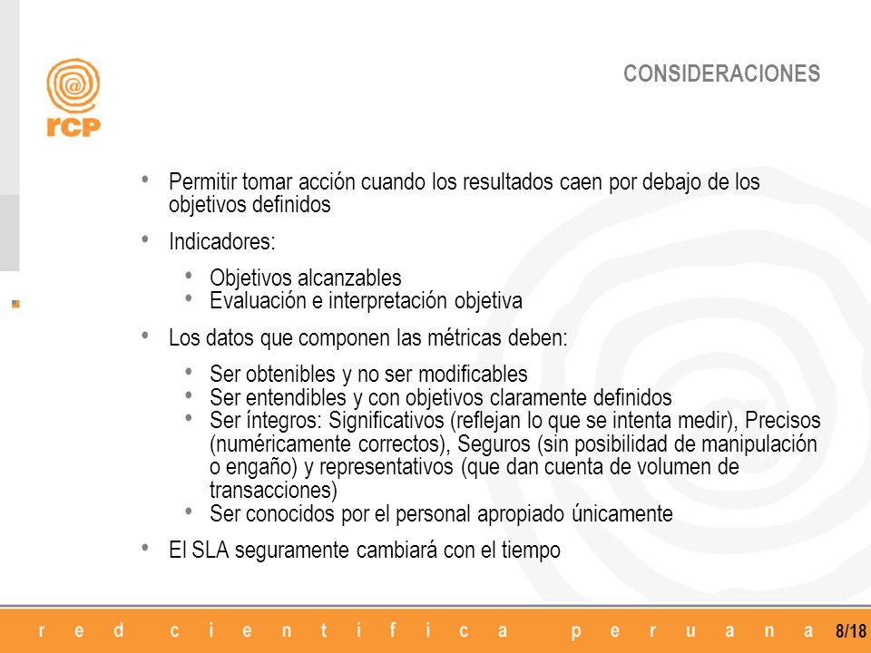 8/18 CONSIDERACIONES Permitir tomar acción cuando los resultados caen por debajo de los objetivos definidos Indicadores: Objetivos alcanzables Evaluac