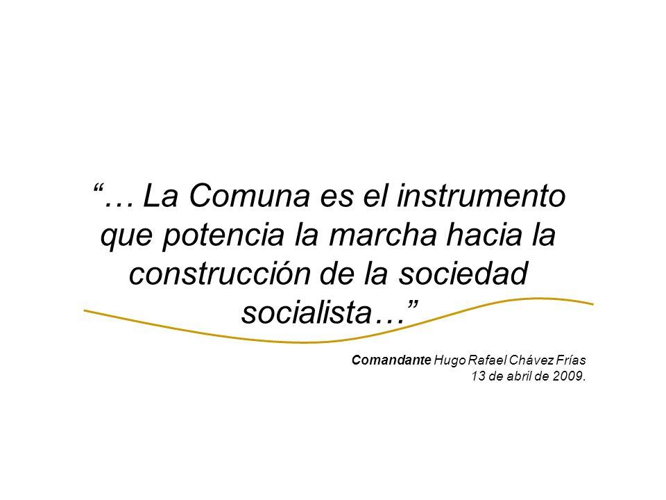 … La Comuna es el instrumento que potencia la marcha hacia la construcción de la sociedad socialista… Comandante Hugo Rafael Chávez Frías 13 de abril de 2009.