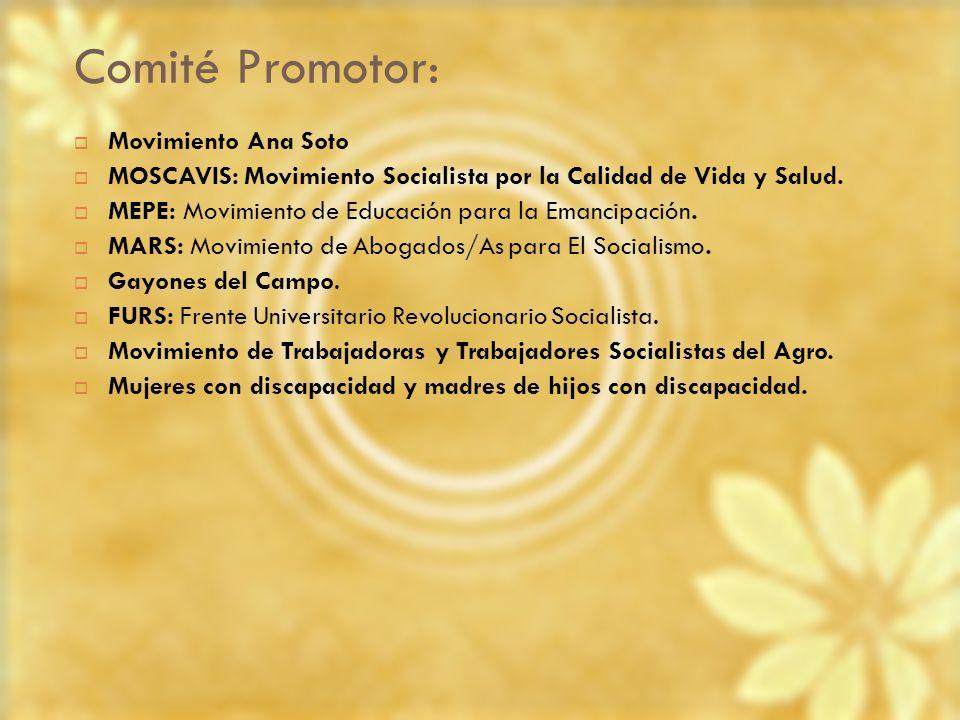 Comité Promotor: Movimiento Ana Soto MOSCAVIS: Movimiento Socialista por la Calidad de Vida y Salud. MEPE: Movimiento de Educación para la Emancipació