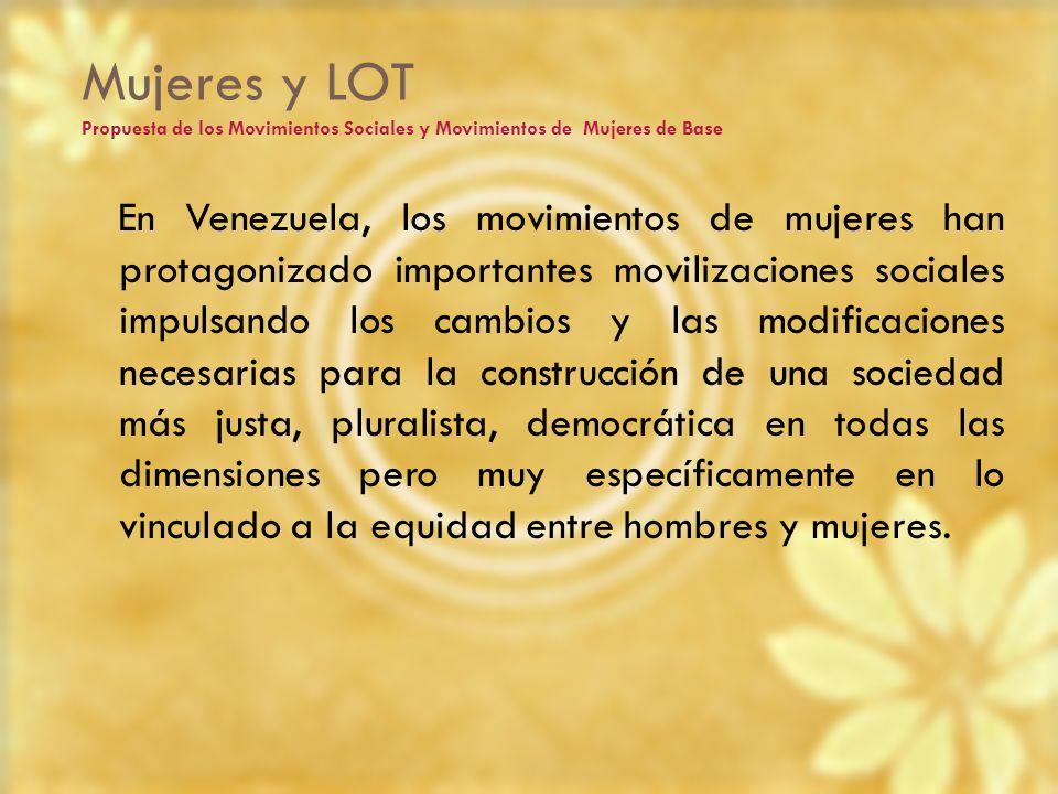 Mujeres y LOT Propuesta de los Movimientos Sociales y Movimientos de Mujeres de Base En Venezuela, los movimientos de mujeres han protagonizado import