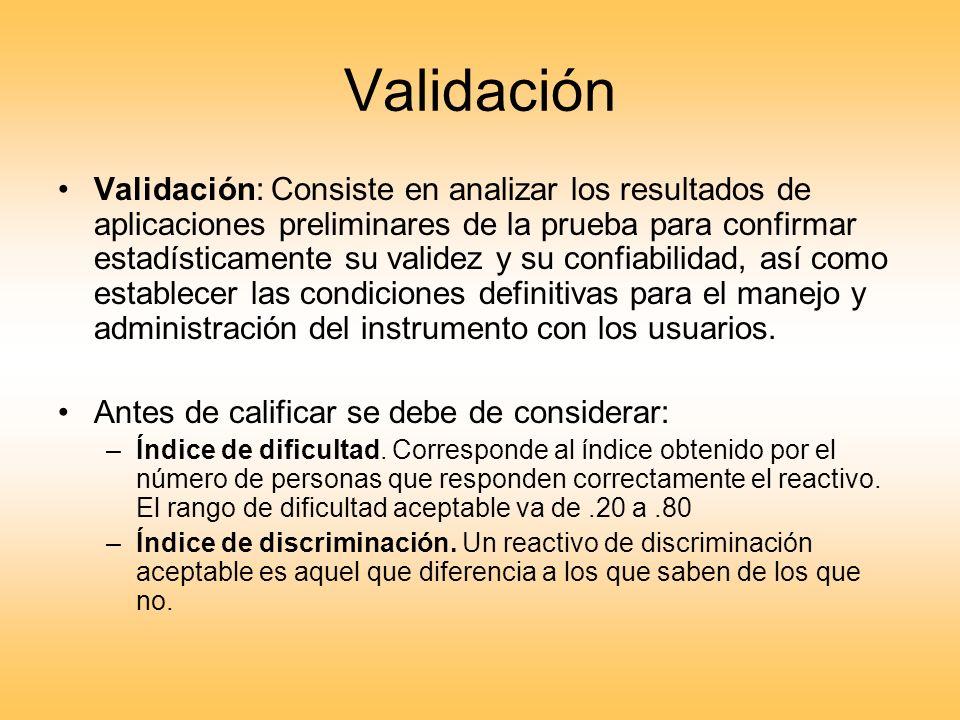 Validación Validación: Consiste en analizar los resultados de aplicaciones preliminares de la prueba para confirmar estadísticamente su validez y su c