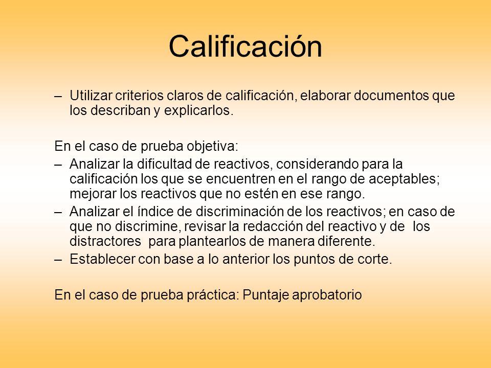 Calificación –Utilizar criterios claros de calificación, elaborar documentos que los describan y explicarlos. En el caso de prueba objetiva: –Analizar
