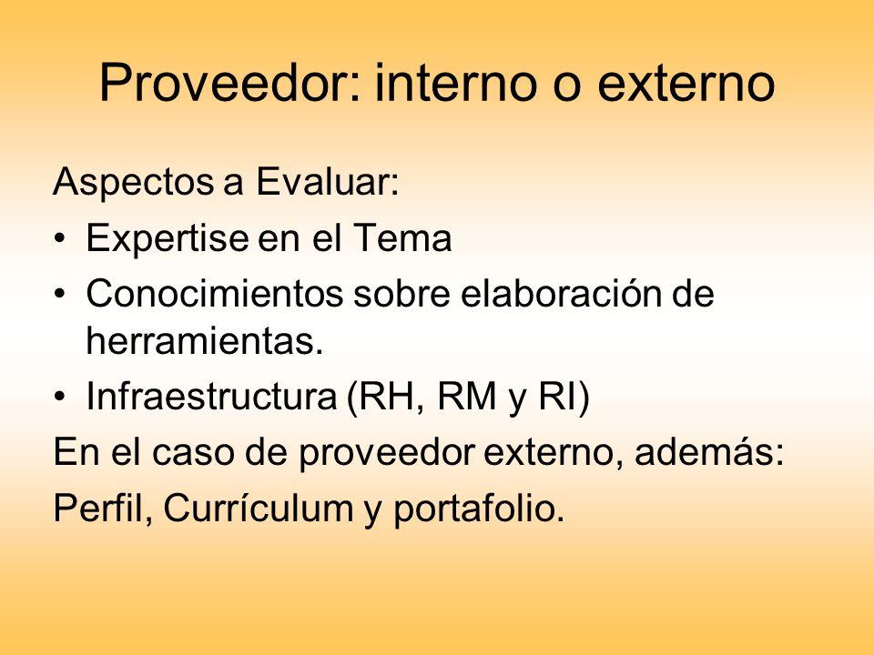 Proveedor: interno o externo Aspectos a Evaluar: Expertise en el Tema Conocimientos sobre elaboración de herramientas. Infraestructura (RH, RM y RI) E