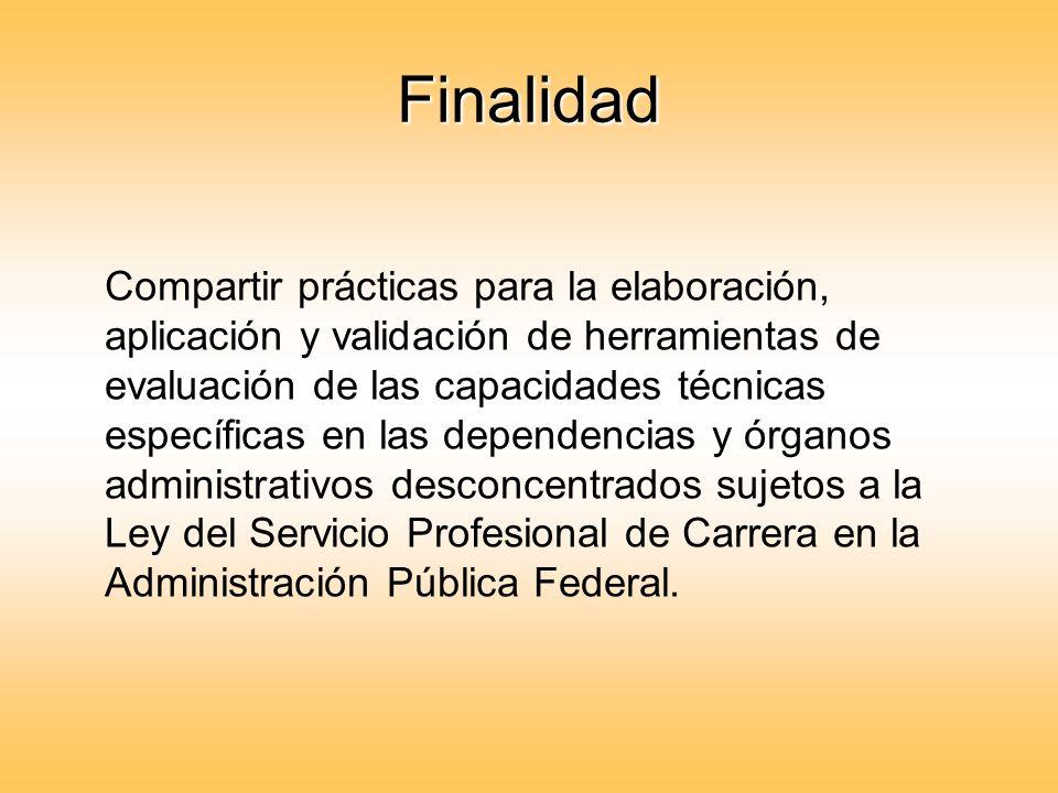 Finalidad Compartir prácticas para la elaboración, aplicación y validación de herramientas de evaluación de las capacidades técnicas específicas en la